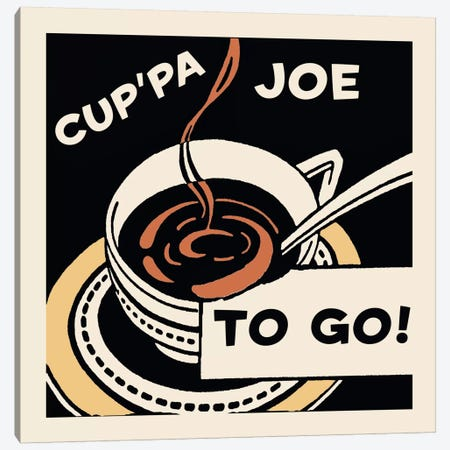 """Cup'pa Joe, To Go!"" Vintage Coffee Advertisement Canvas Print #5336} by Retro Series Canvas Artwork"