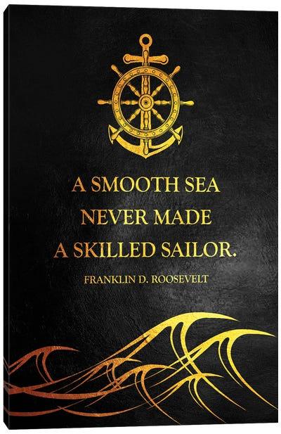 A Smooth Sea Never Made A Skilled Sailor Canvas Art Print