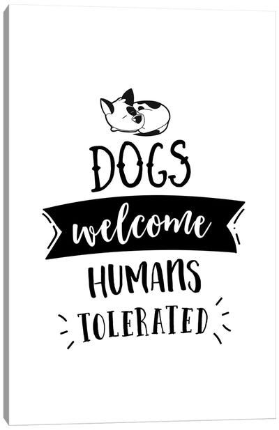 Dogs Welcome, Humans Tolerated Canvas Art Print