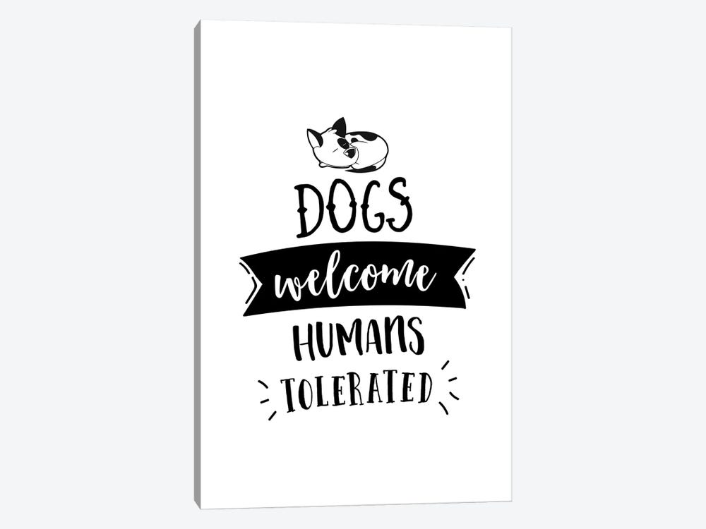 Dogs Welcome, Humans Tolerated by Alchera Design Posters 1-piece Canvas Wall Art