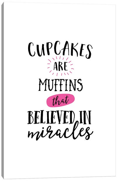 Cupcakes are Miracles Canvas Art Print