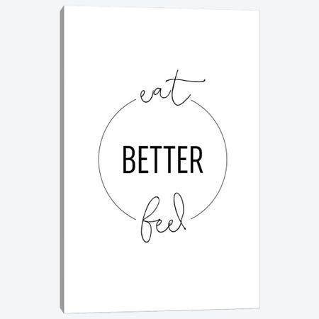 Eat Better Feel Better Canvas Print #ACE82} by Alchera Design Posters Canvas Artwork