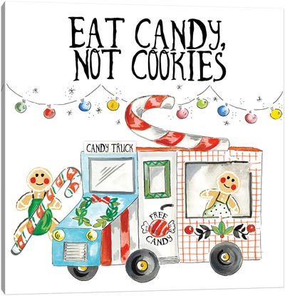 Eat Candy Not Cookies Canvas Art Print
