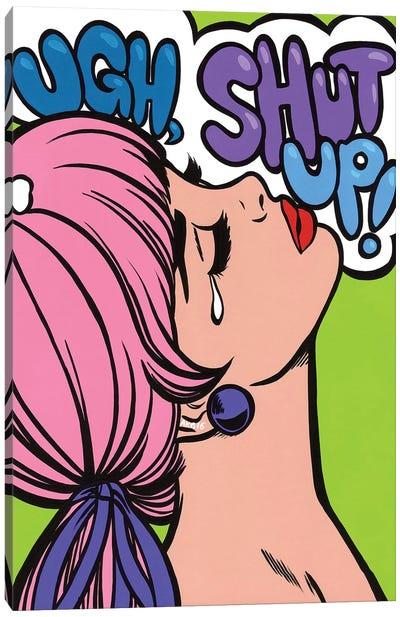 Ugh Shut Up! Canvas Art Print