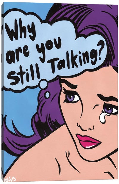Why Are You Still Talking Canvas Art Print