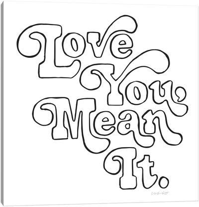 Love You, Mean It Canvas Art Print