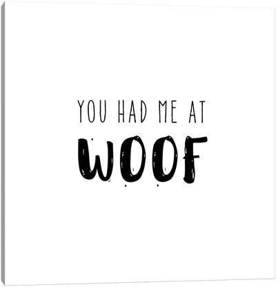 Had Me At Woof Canvas Art Print