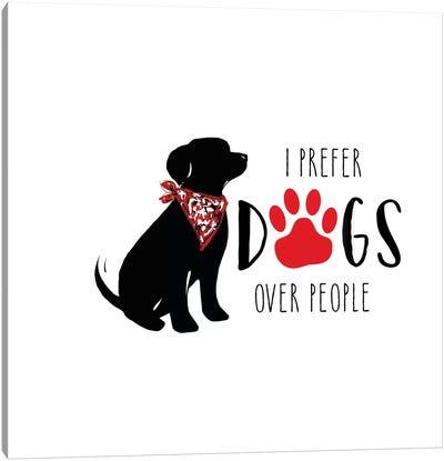 I Prefer Dogs Canvas Art Print