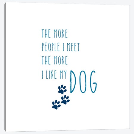 The More I Like My Dog Canvas Print #AMD40} by Amanda Murray Canvas Wall Art