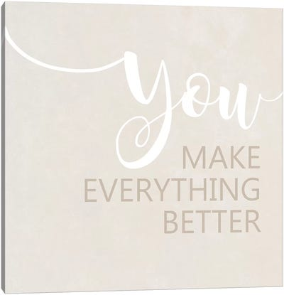 You Make Everything Better Canvas Art Print