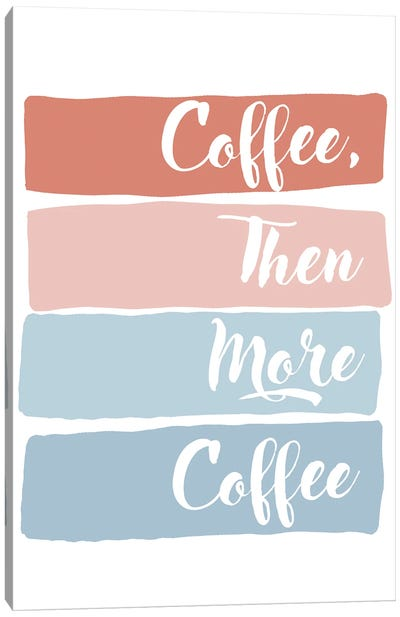 Coffee Then More Coffee Canvas Art Print