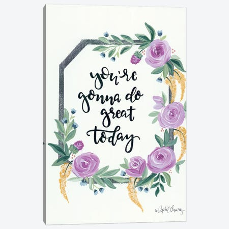 You're Gonna Do Great Today Canvas Print #APC25} by April Chavez Canvas Wall Art