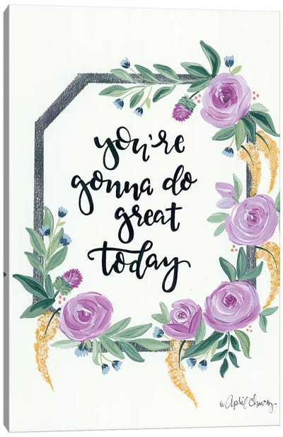 You're Gonna Do Great Today Canvas Art Print