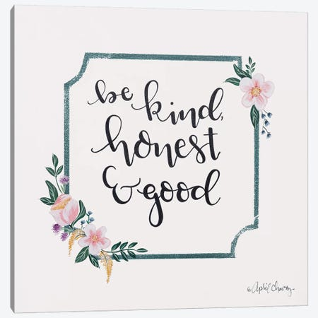 Be Kind, Honest & Good Canvas Print #APC4} by April Chavez Canvas Art