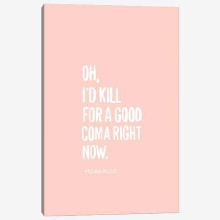 I'd Kill For A Good Coma Canvas Print #BAU34} by The Beau Studio Art Print