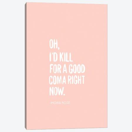 I'd Kill For A Good Coma Canvas Print #BAU34} by The Beau Studio Art Print