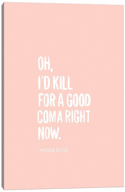 I'd Kill For A Good Coma Canvas Art Print