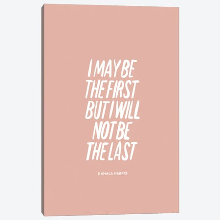 I Will Not Be The Last Canvas Print #BAU69} by The Beau Studio Art Print