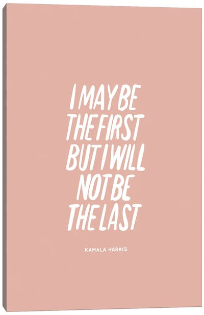 I Will Not Be The Last Canvas Art Print