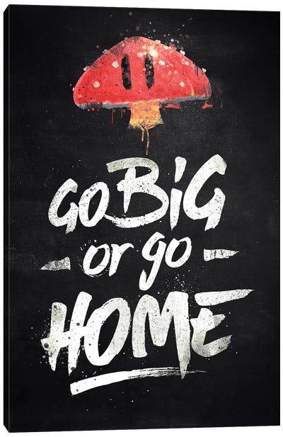 Go Big Or Go Home Canvas Art Print