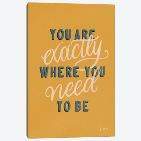 You are Exactly Where You Need to Be Canvas Print #BCK25} by Becky Thorns Canvas Art Print