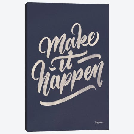 Make it Happen Canvas Print #BCK6} by Becky Thorns Art Print