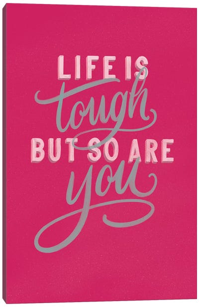 Life is Tough Bright Rose Canvas Art Print