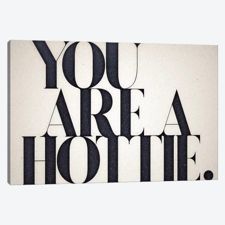 You Are A Hottie Canvas Print #BNZ50} by 33 Broken Bones Art Print