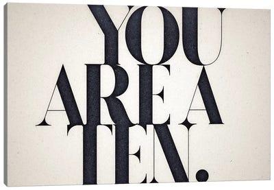 You Are A Ten Canvas Art Print
