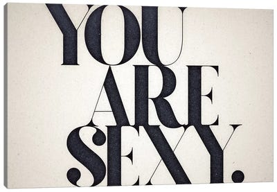 You Are Sexy Canvas Art Print