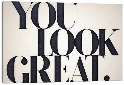 You Look Great Canvas Art Print
