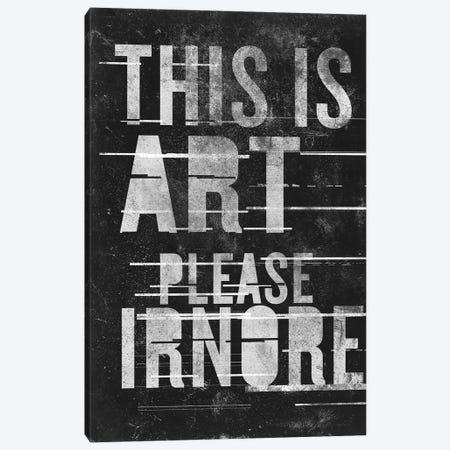 This Is Art - Please Ignore Canvas Print #BNZ55} by 33 Broken Bones Canvas Art