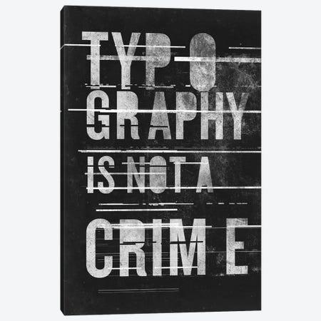 Typography Is Not A Crime Canvas Print #BNZ56} by 33 Broken Bones Canvas Art
