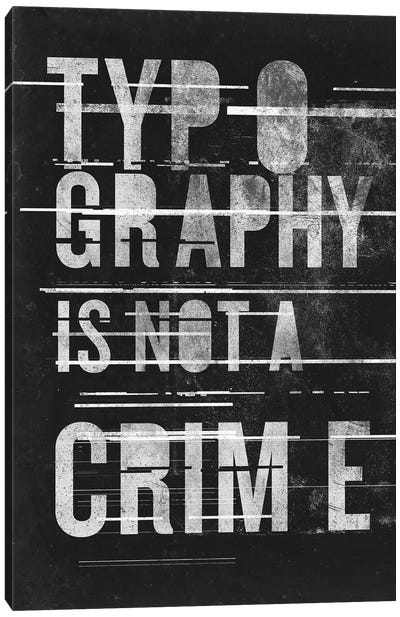 Typography Is Not A Crime Canvas Art Print