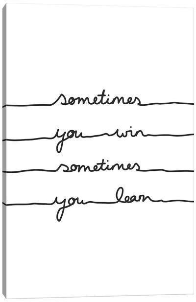 Sometimes You Win Sometimes You Learn Canvas Art Print