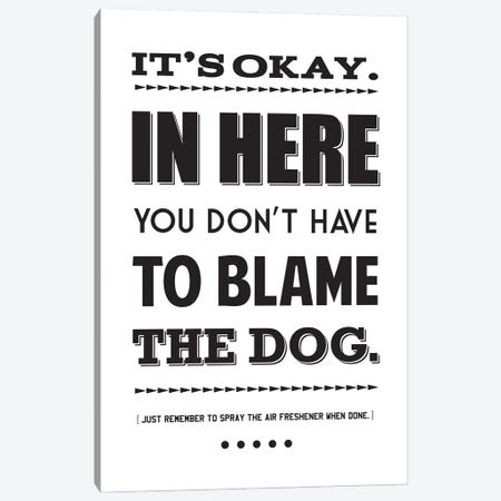 It's Okay,  In Here You Don't Have To Blame The Dog Canvas Print #BPP217} by Benton Park Prints Canvas Print