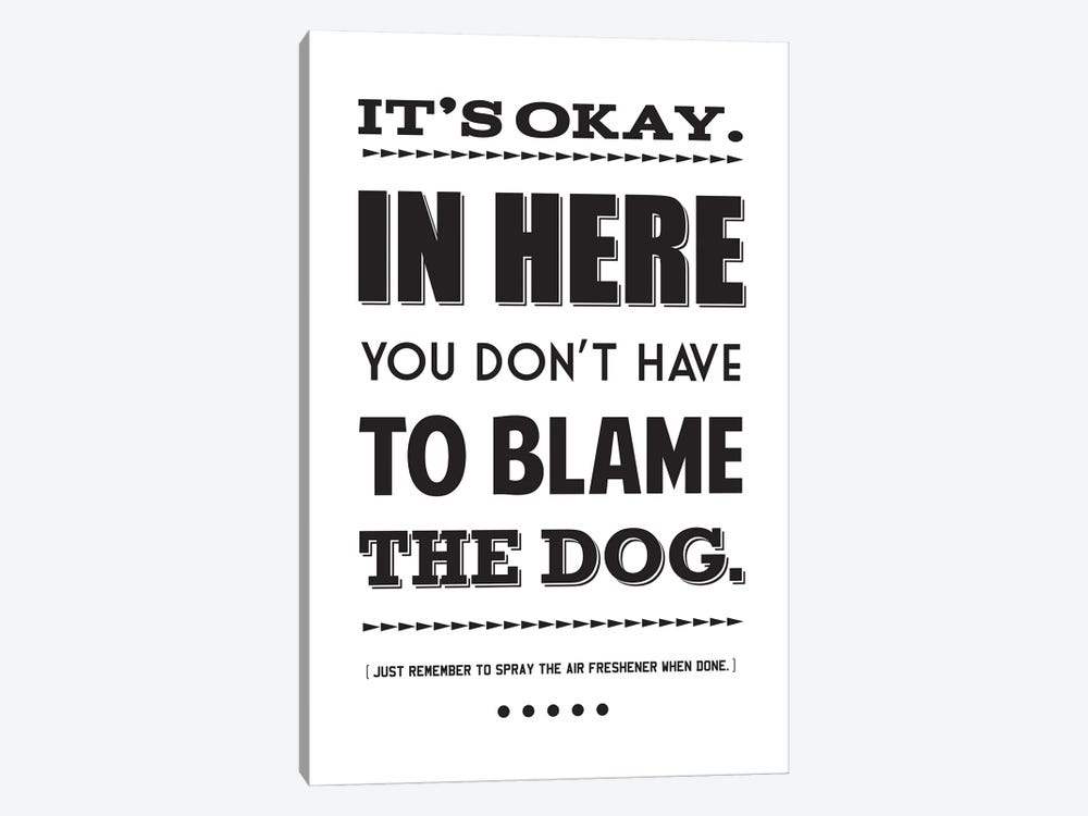 It's Okay,  In Here You Don't Have To Blame The Dog by Benton Park Prints 1-piece Canvas Wall Art