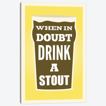 When In Doubt Drink A Stout Canvas Print #BPP235} by Benton Park Prints Canvas Art Print