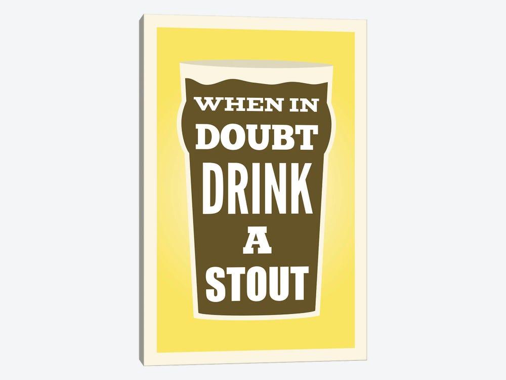 When In Doubt Drink A Stout by Benton Park Prints 1-piece Canvas Art