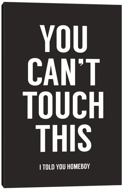 You Can't Touch This Canvas Art Print