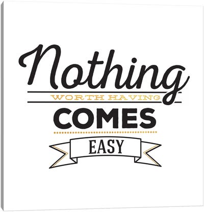 Nothing Comes Easy III Canvas Art Print
