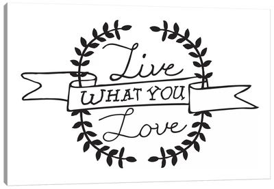 Live What You Love I Canvas Print #BWQ16