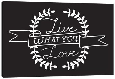 Live What You Love II Canvas Print #BWQ17
