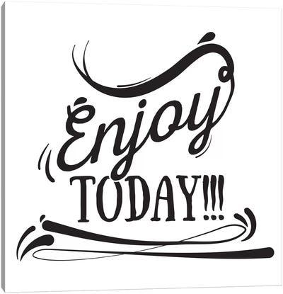 Enjoy Today I Canvas Print #BWQ24