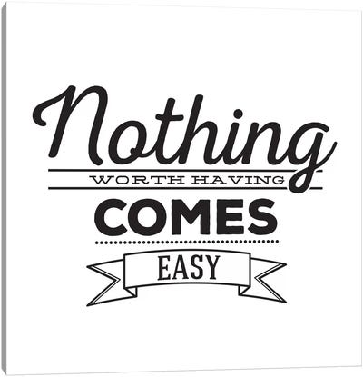 Nothing Comes Easy I Canvas Art Print