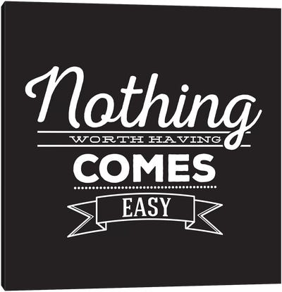 Nothing Comes Easy II Canvas Art Print