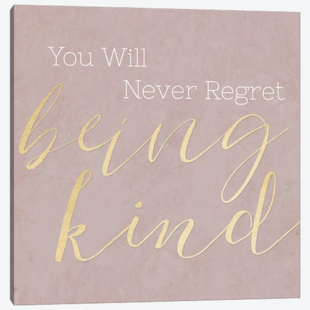 Never Regret Being Kind Canvas Print #CAD113} by CAD Designs Canvas Art