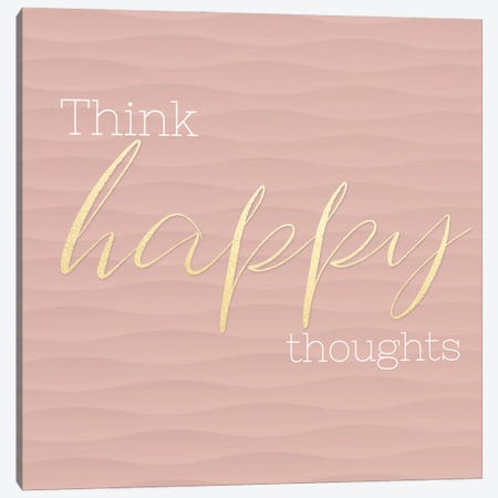 Think Happy Thoughts Canvas Print #CAD118} by CAD Designs Canvas Artwork