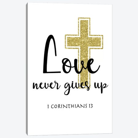 Love Never Gives Up Canvas Print #CAD21} by CAD Designs Canvas Artwork