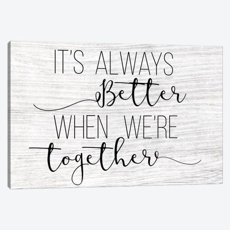 Always Better Together Canvas Print #CAD43} by CAD Designs Canvas Artwork